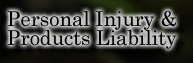 Personal Injury and Products Liability
